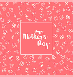 Happy mother s day greeting card with beautiful vector