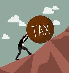 Businessman pushing heavy tax uphill vector image vector image