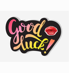 Good luck inscription and lips for kiss colorful vector