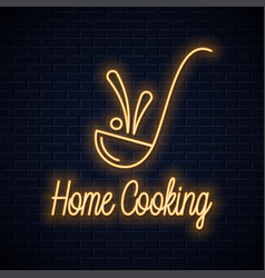 ladle neon sign home cooking neon banner vector image