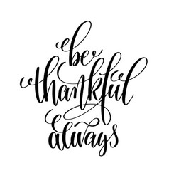 Be thankful always black and white hand written vector