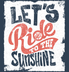 lets ride to the sunshine lettering text print vector image