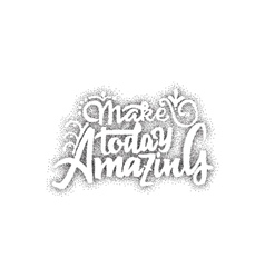 Make today amazing- hand drawn lettering Dotwork vector image