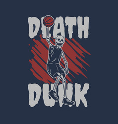 T shirt design death dunk with skeleton playing vector