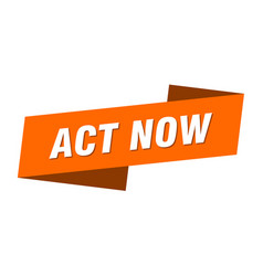 Act now banner template act now ribbon label sign vector