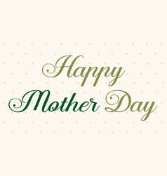 happy mother day style greeting card vector image