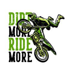 T-shirt design slogan typography dirt more ride vector