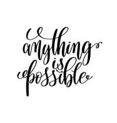 Anything is possible black and white hand written vector