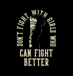 t shirt design dont fight with girls who can vector image