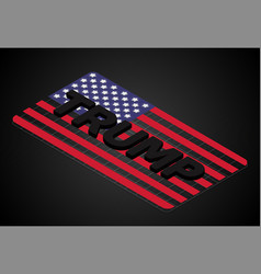 Trump quote 3d isometric font on us flag vector