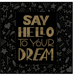 Say hello to your dream bronze font black frame vector