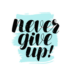 Never give up lettering positive quote vector