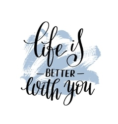 Life is better with you hand written lettering on vector