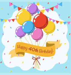 Happy 40th birthday colorful greeting card vector