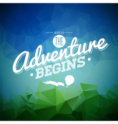 And so the Adventure begins inspiration quote vector image