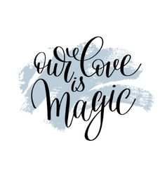 our love is magic handwritten lettering quote vector image