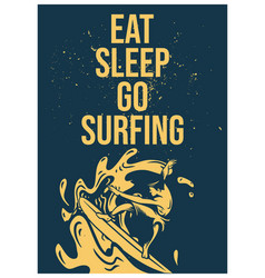 poster design eat sleep go surfing with surfer vector image