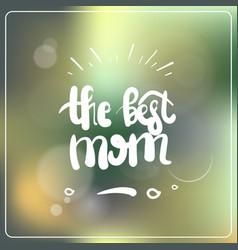 best mom lettering over bright bokeh background vector image