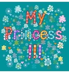 My Princess typography vector image vector image