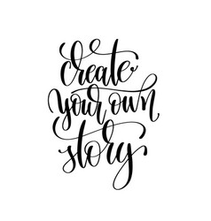 Create your own story black and white hand written vector