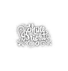 Shine bright - hand drawn lettering Dotwork for vector