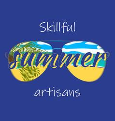 summer artisans vacation slogan with sunglasses vector image