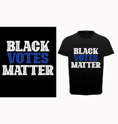 Black votes matter typography t-shirt vector