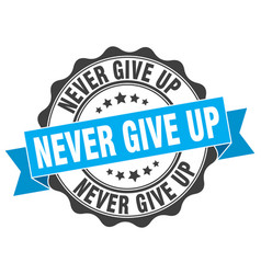 Never give up stamp sign seal vector