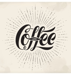 Hand-drawn lettering inscription Coffee Love on vector image vector image