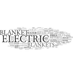 Electric blankets or a hot water bottle text vector