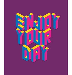 Isometric Enjoy your day quote vector image