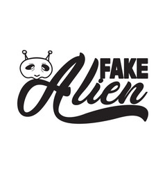 Aliens quotes and slogan good for t-shirt fake vector