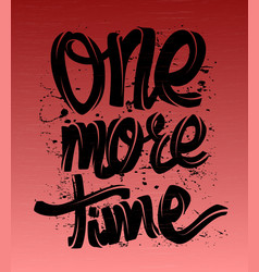 one more time card lettering background t-shirt vector image