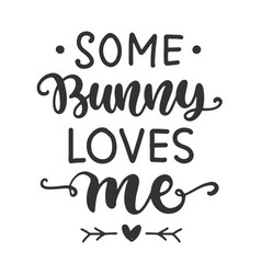 some bunny loves me easter cute brush lettering vector image