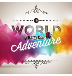 The World is full of Adventure inspiration quote vector image