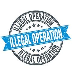 Illegal operation blue round grunge vintage ribbon vector