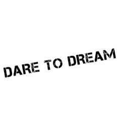 Dare To Dream rubber stamp vector