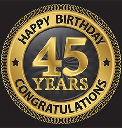 45 years happy birthday congratulations gold label vector