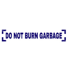 Scratched textured do not burn garbage stamp seal vector