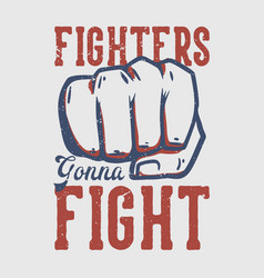 t shirt design fighters gonna fight fighter vector image