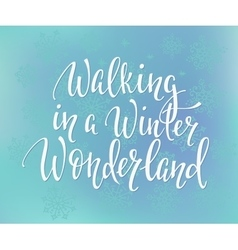 Walking in a winter wonderland quote typography vector