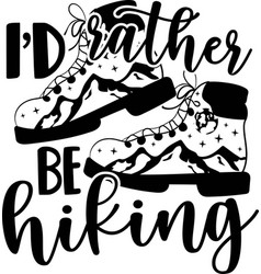 i d rather be hiking camping quote vector image