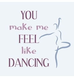 You make me feel like dancing vector image