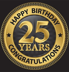 25 years happy birthday congratulations gold label vector