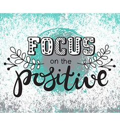 Focus on the positive inscription hand lettering vector