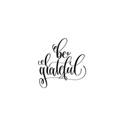 be grateful hand lettering inscription to vector image