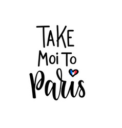 take me to paris romantic lettering vector image