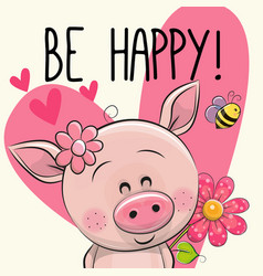 Be happy greeting card with pig vector