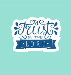 hand lettering trust in the lord made on blue vector image