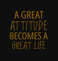 A great attitude becomes a great life quotes vector